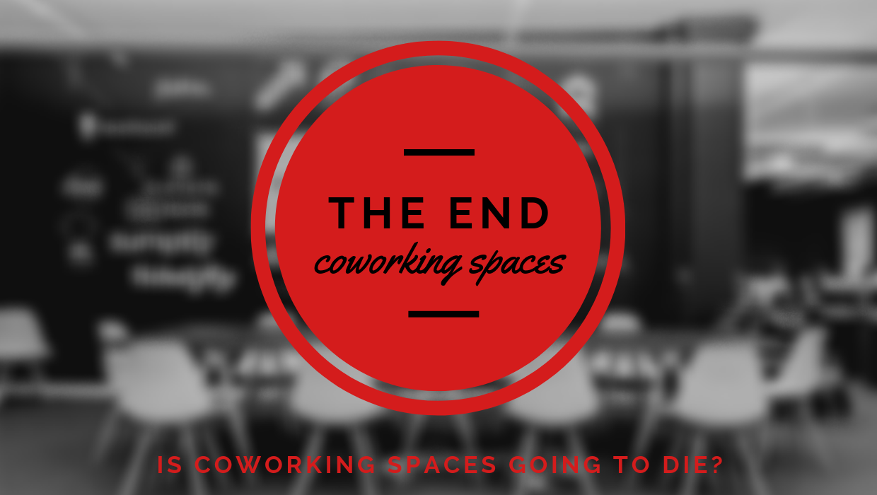 Is Coworking Spaces going to die?!